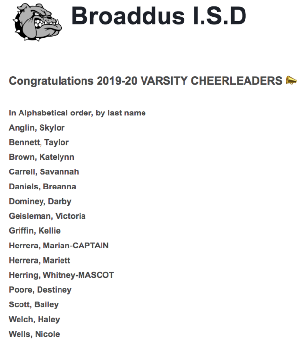 Congratulations 2019-20 VARSITY CHEERLEADERS 📣   In Alphabetical order, by last name  Anglin, Skylor  Bennett, Taylor  Brown, Katelynn  Carrell, Savannah  Daniels, Breanna  Dominey, Darby  Geisleman, Victoria  Griffin, Kellie  Herrera, Marian-CAPTAIN  Herrera, Mariett  Herring, Whitney-MASCOT  Poore, Destiney  Scott, Bailey  Welch, Haley  Wells, Nicole