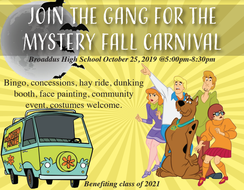 Join The Gang For the Mystery Fall Carnival Broaddus High School October 25, 2019 @5:00pm-8:30pm  Bingo, concessions, hay ride, dunking booth, face painting, community event, costumes welcome.  Benefiting class of 2021