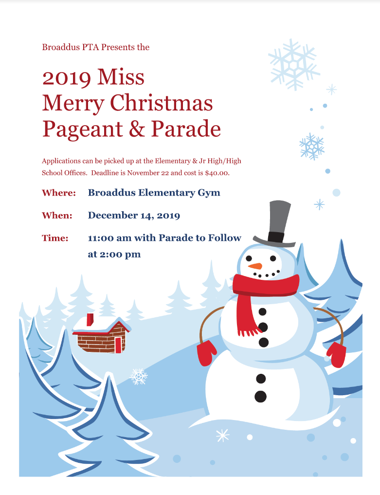 Broaddus PTA Presents the 2019 Miss Merry Christmas Pageant & Parade Applications can be picked up at the Elementary & Jr High/High School Offices.  Deadline is November 22 and cost is $40.00.   Where: Broaddus Elementary Gym When: December 14, 2019 Time: 11:00 am with Parade to Follow at 2:00 pm