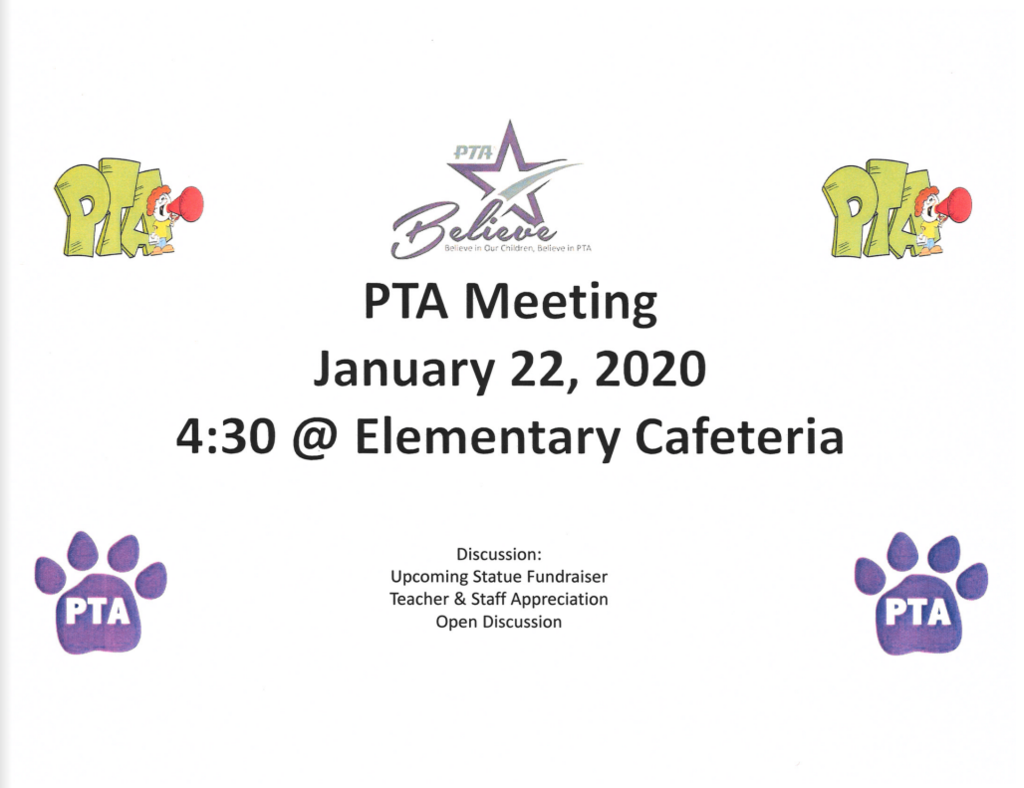 PTA Believe Believe in Our Children, Believe in PTA PTA Meeting January 22, 2020 4:30 @ Elementary Cafeteria Discussion: Upcoming Statue Fundraiser Teacher & Staff Appreciation Open Discussion