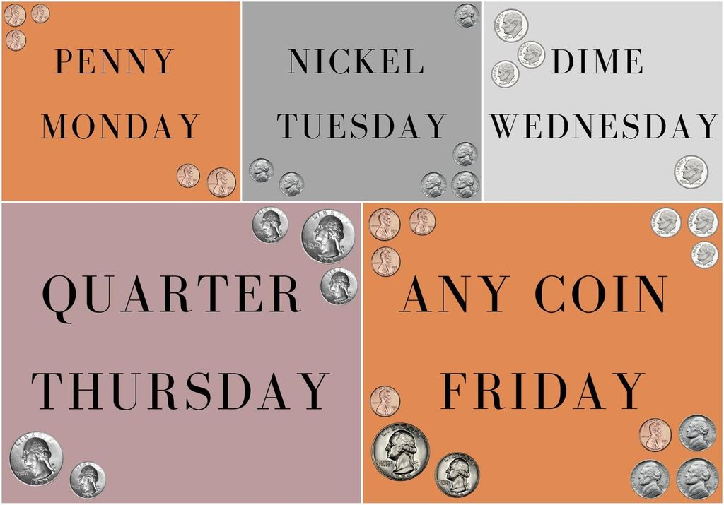 Penny Monday Nickel Tuesday Dime Wednesday Quarter Thursday Any Coin Friday
